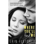 Where You'll Find Me by Erin Fletcher