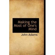Making the Most of One's Mind by John Adams