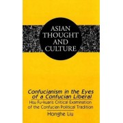Confucianism in the Eyes of a Confucian Liberal by Honghe Liu