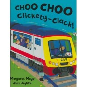 Choo Choo Clickety-Clack! by Margaret Mayo