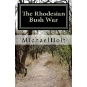 The Rhodesian Bush War by MR Michael Holt