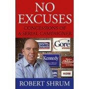 No Excuses by Robert Shrum