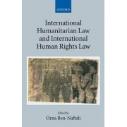 International Humanitarian Law and International Human Rights Law by Orna Ben-Naftali
