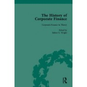 The History of Corporate Finance: Developments of Anglo-American Securities Markets, Financial Practices, Theories and Laws