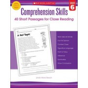 Comprehension Skills: 40 Short Passages for Close Readings, Grade 6 by Linda Ward Beech