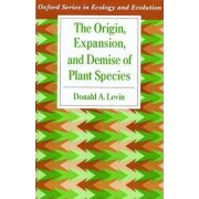 The Origin, Expansion, and Demise of Plant Species by Donald A. Levin