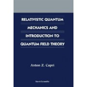 Relativistic Quantum Mechanics And Introduction To Quantum Field Theory by Anton Z. Capri