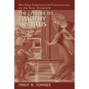 The Letters to Timothy and Titus by Philip H. Towner