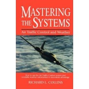 Mastering the Systems: Air Traffic Control and WEA Ther by Collins