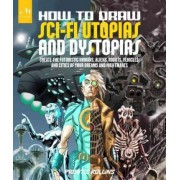 How to Draw Sci-Fi Utopias and Dystopias by Prentis Rollins