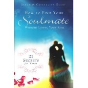 How to Find Your Soulmate Without Losing Your Soul by Jason Evert