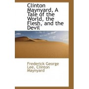 Clinton Maynyard, a Tale of the World, the Flesh, and the Devil by Frederick George Lee