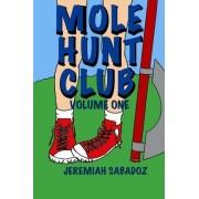 Mole Hunt Club by Jeremiah Sabadoz