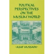 Political Perspectives on the Muslim World by Asaf Hussain