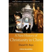 A New History of Christianity in China by Daniel Bays