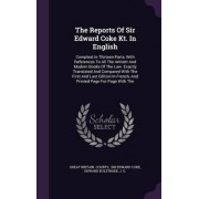 The Reports of Sir Edward Coke Kt. in English by Great Britain Courts