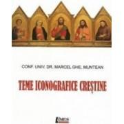 Teme Iconografice Crestine - Conf.univ.dr. Marcel Ghe. Munteanu