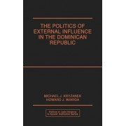 The Politics of External Influence in the Dominican Republic by Michael J. Kryzanek