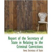 Report of the Secretary of State in Relating to the Criminal Convictions by Iowa Secretary of State
