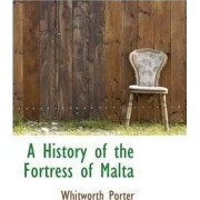 A History of the Fortress of Malta by Whitworth Porter