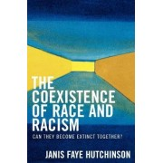 The Coexistence of Race and Racism by Janis Faye Hutchinson