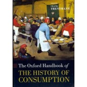 The Oxford Handbook of the History of Consumption by Frank Trentmann