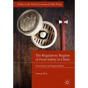 The Regulatory Regime of Food Safety in China by Guanqi Zhou