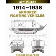 1914-1938 Armored Fighting Vehicles by George Bradford