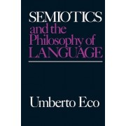 Semiotics and the Philosophy of Language by Umberto Eco