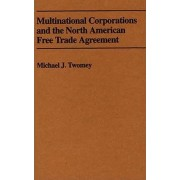 Multinational Corporations in the North American Free Trade Agreement by Michael J. Twomey