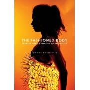 The Fashioned Body - Fashion, Dress & Social Theory 2E by Joanne Entwistle