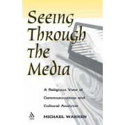 Seeing Through the Media by Michael Warren