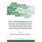 Permafrost Response on Economic Development, Environmental Security and Natural Resources by Roland R. Paepe