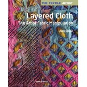 The Textile Artist: Layered Cloth by Ann Small
