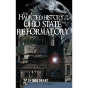 The Haunted History of the Ohio State Reformatory by Sherri Brake