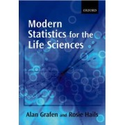 Modern Statistics for the Life Sciences by Alan Grafen