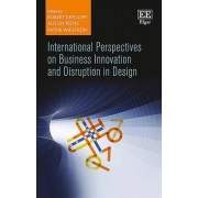 International Perspectives on Business Innovation and Disruption in Design by Robert Defillippi