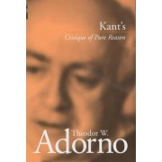 Kant's Critique of Pure Reason by Theodor W. Adorno