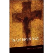 The Last Days of Jesus by Francois Bovon