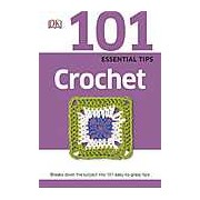 101 Essential Tips Crochet. Breaks down the subject into 101 easy-to-grasp tips