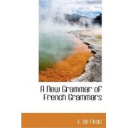 A New Grammar of French Grammars by V De Fivas