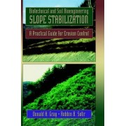 Biotechnical and Soil Bioengineering Slope Stabilization by Donald H. Gray