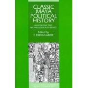 Classic Maya Political History by T. Patrick Culbert