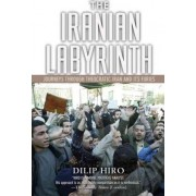 The Iranian Labyrinth by Dilip Hiro
