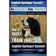 English Springer Spaniel Training Dog Training with the No Brainer Dog Trainer We Make It That Easy! by MR Paul Allen Pearce