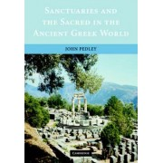 Sanctuaries and the Sacred in the Ancient Greek World by John Pedley