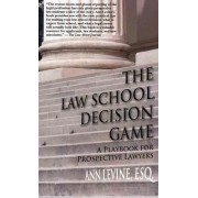 The Law School Decision Game by Ann K Levine Esq