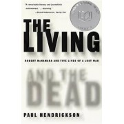 The Living and the Dead: Robert Mcnamara and Five Lives of a Lost War by Paul Hendrickson