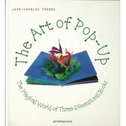 The Art of Pop Up: The Magical World of Three-dimensional Books by Jean-charles Trebbi