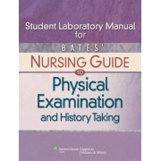 Student Laboratory Manual for Bates' Nursing Guide to Physical Examination and History Taking by Beth Hogan-Quigley